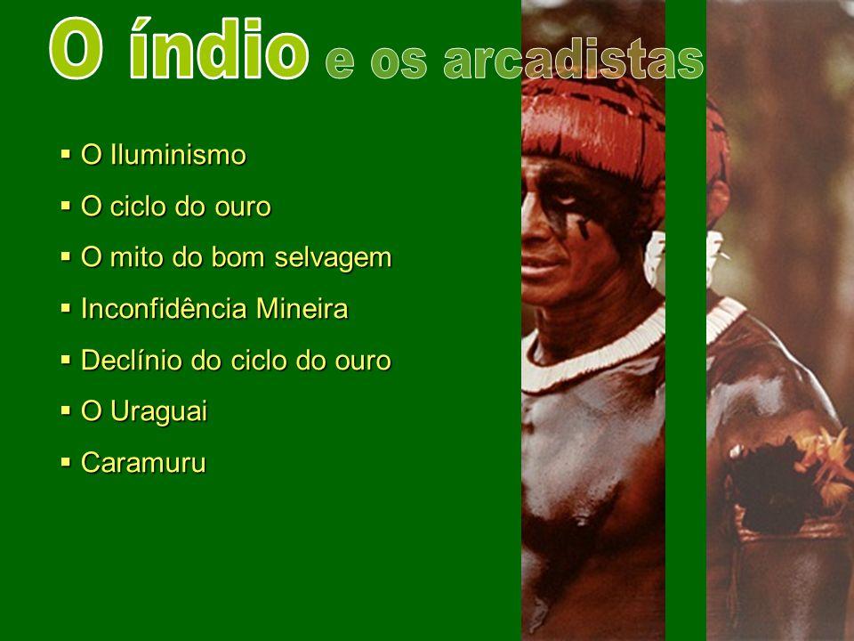 O índio e os arcadistas O Iluminismo O ciclo do ouro