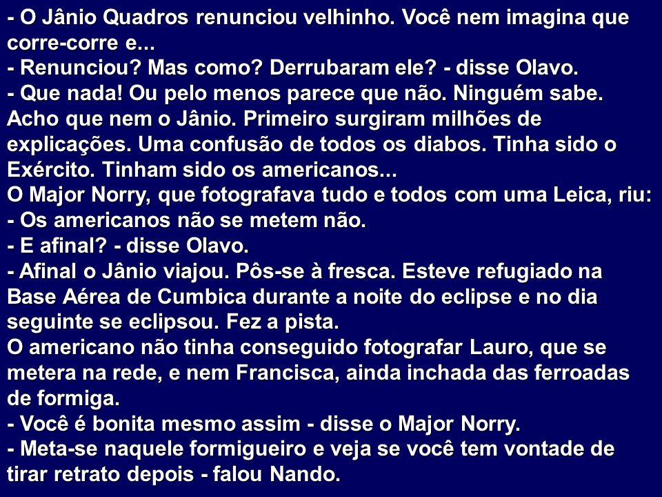 - O Jânio Quadros renunciou velhinho