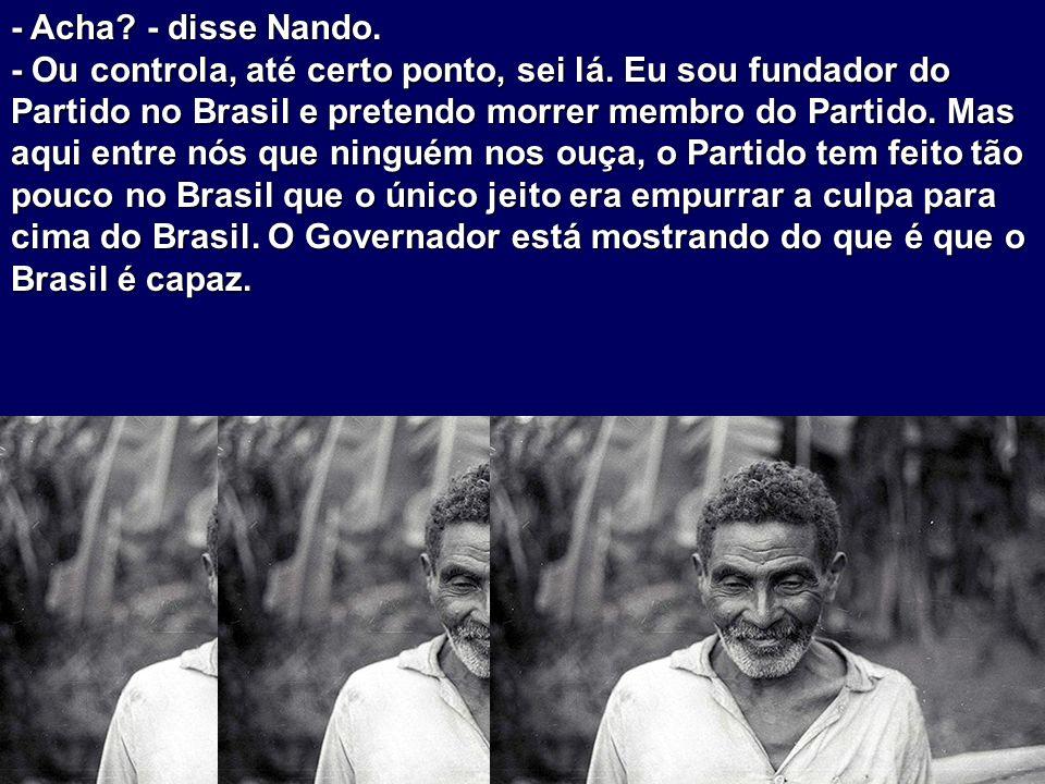 - Acha - disse Nando.