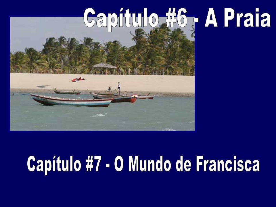 Capítulo #7 - O Mundo de Francisca