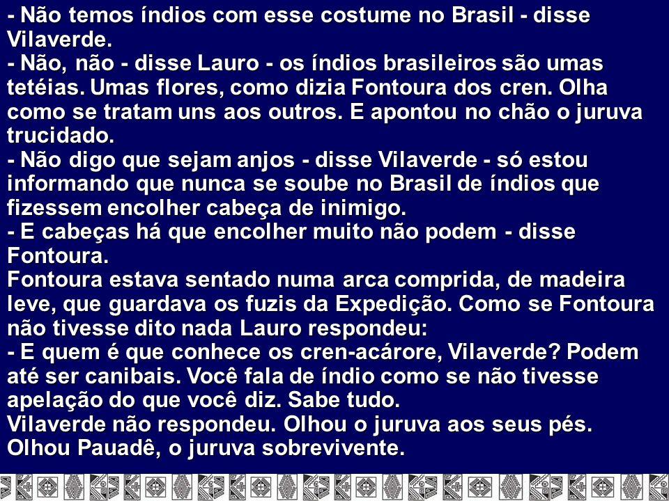 - Não temos índios com esse costume no Brasil - disse Vilaverde.