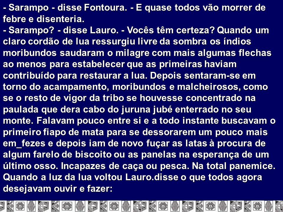 - Sarampo - disse Fontoura