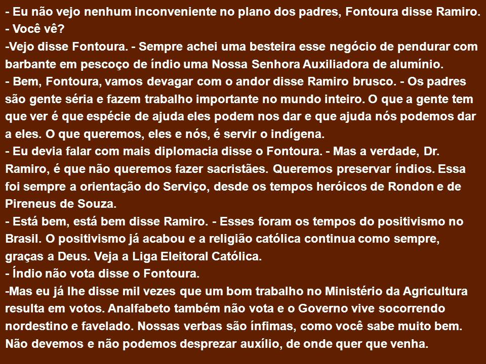 - Eu não vejo nenhum inconveniente no plano dos padres, Fontoura disse Ramiro. - Você vê