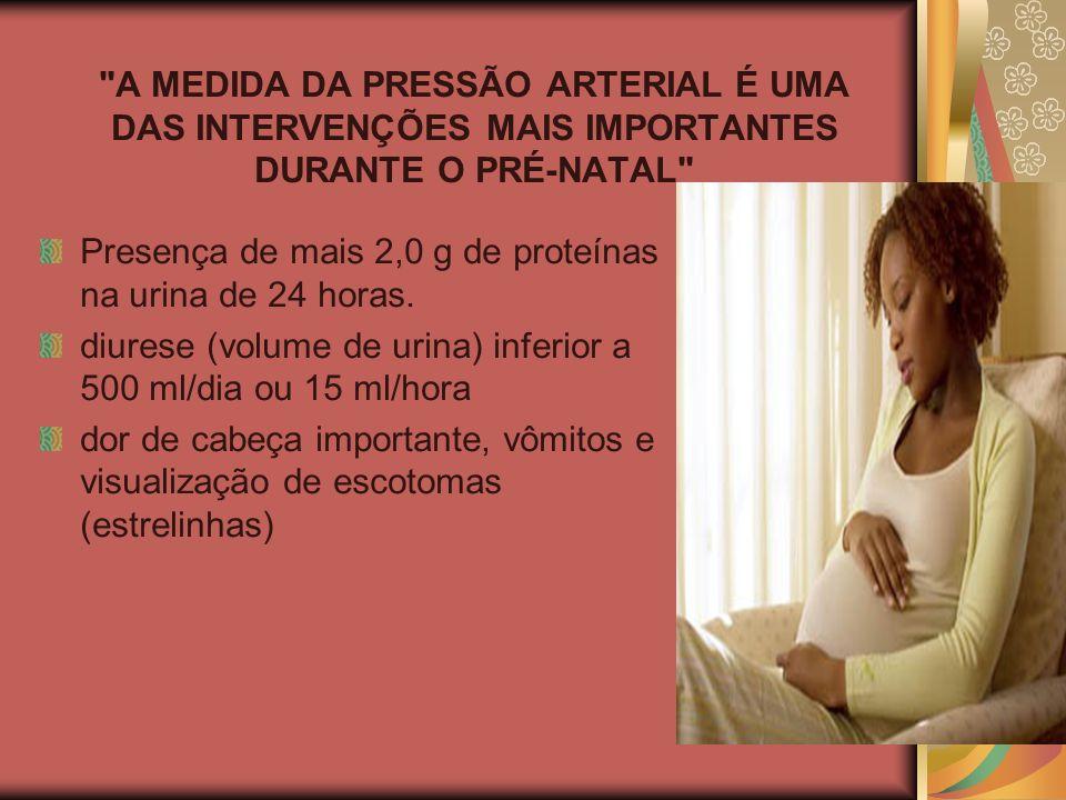 A MEDIDA DA PRESSÃO ARTERIAL É UMA DAS INTERVENÇÕES MAIS IMPORTANTES DURANTE O PRÉ-NATAL