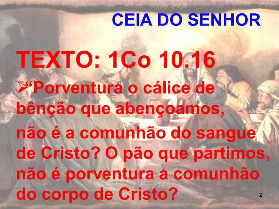 TEXTO: 1Co 10.16 CEIA DO SENHOR