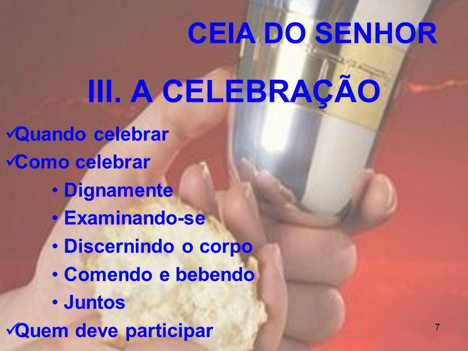 III. A CELEBRAÇÃO CEIA DO SENHOR Quando celebrar Como celebrar