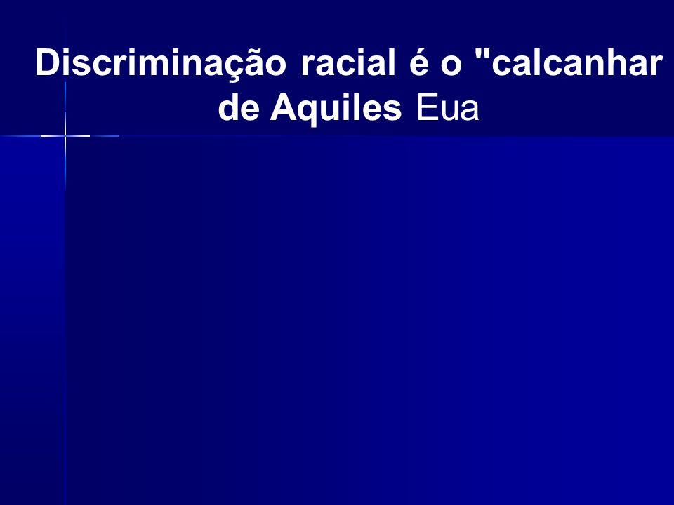 Discriminação racial é o calcanhar de Aquiles Eua