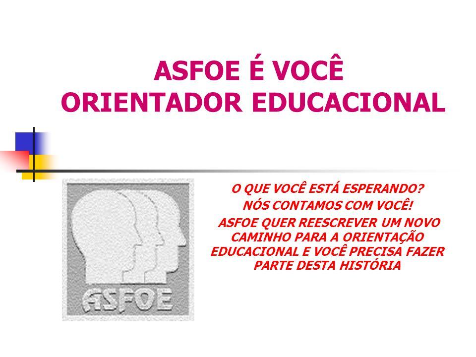 ASFOE É VOCÊ ORIENTADOR EDUCACIONAL