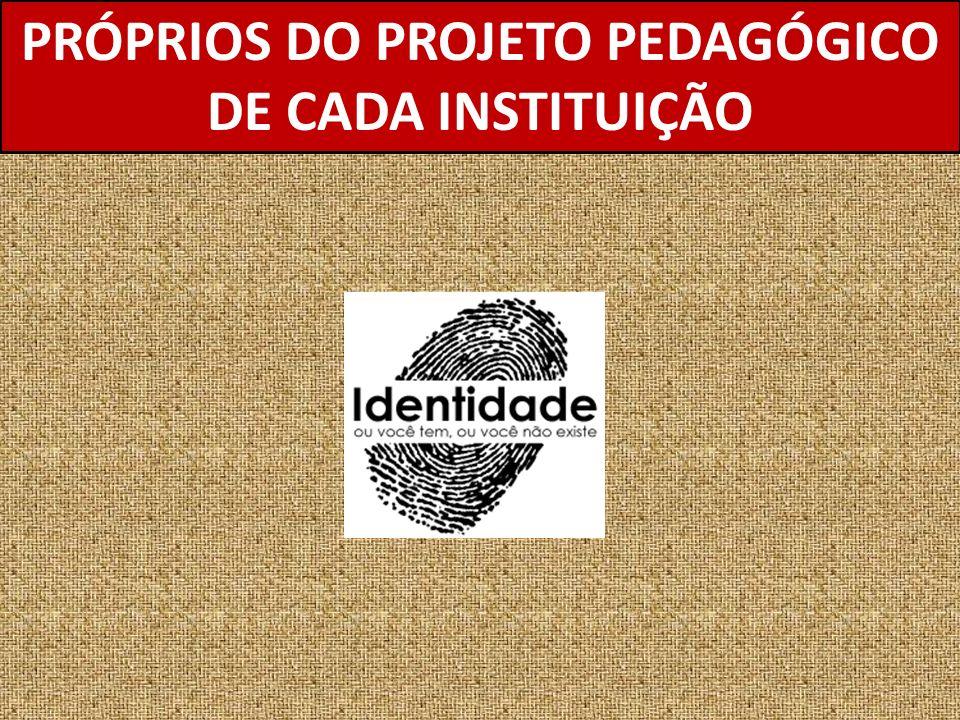PRÓPRIOS DO PROJETO PEDAGÓGICO DE CADA INSTITUIÇÃO