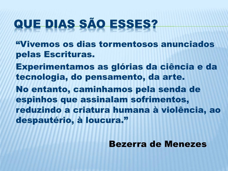 Que dias são esses Bezerra de Menezes