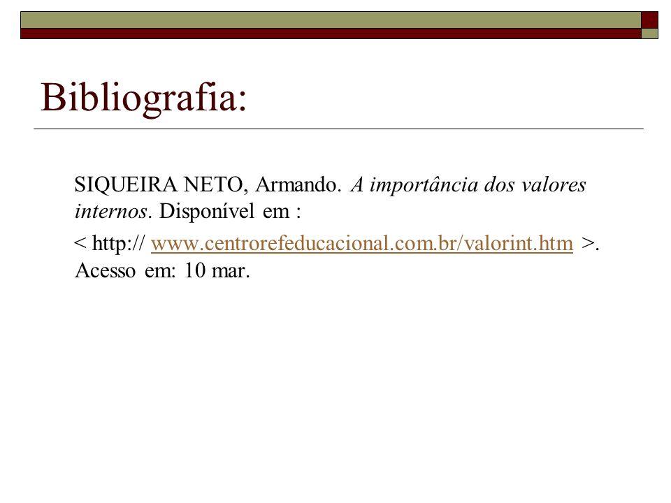 Bibliografia: SIQUEIRA NETO, Armando. A importância dos valores internos. Disponível em :