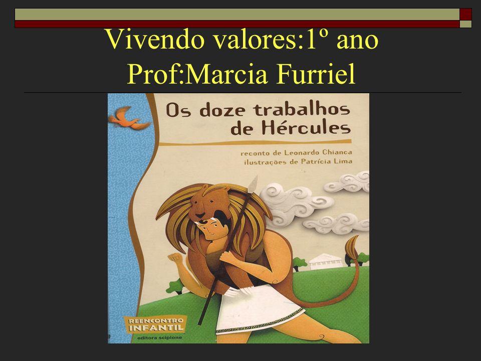 Vivendo valores:1º ano Prof:Marcia Furriel