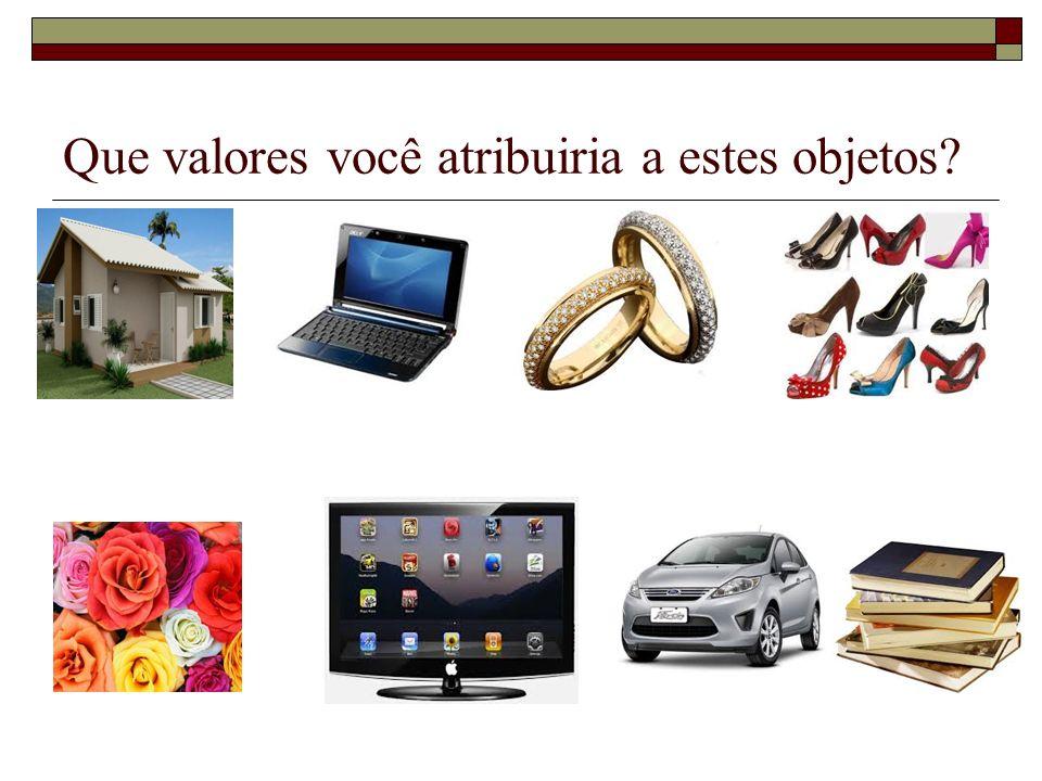 Que valores você atribuiria a estes objetos