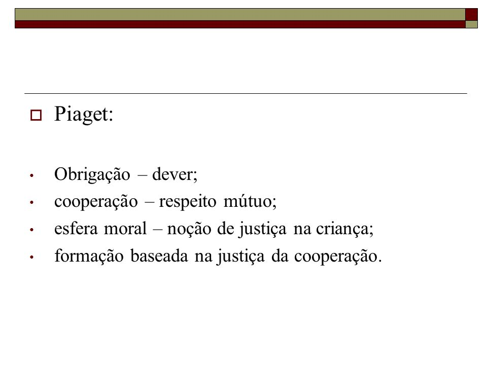 Piaget: Obrigação – dever; cooperação – respeito mútuo;