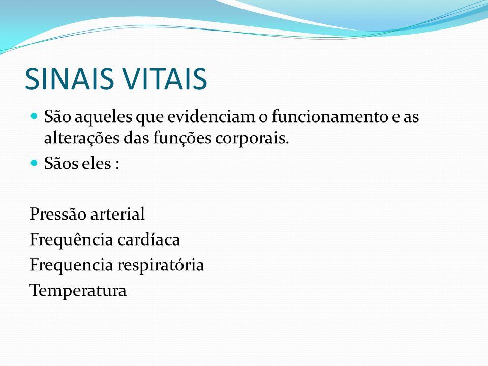 SINAIS VITAIS São aqueles que evidenciam o funcionamento e as alterações das funções corporais. Sãos eles :