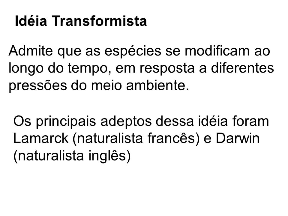 Idéia TransformistaAdmite que as espécies se modificam ao. longo do tempo, em resposta a diferentes.
