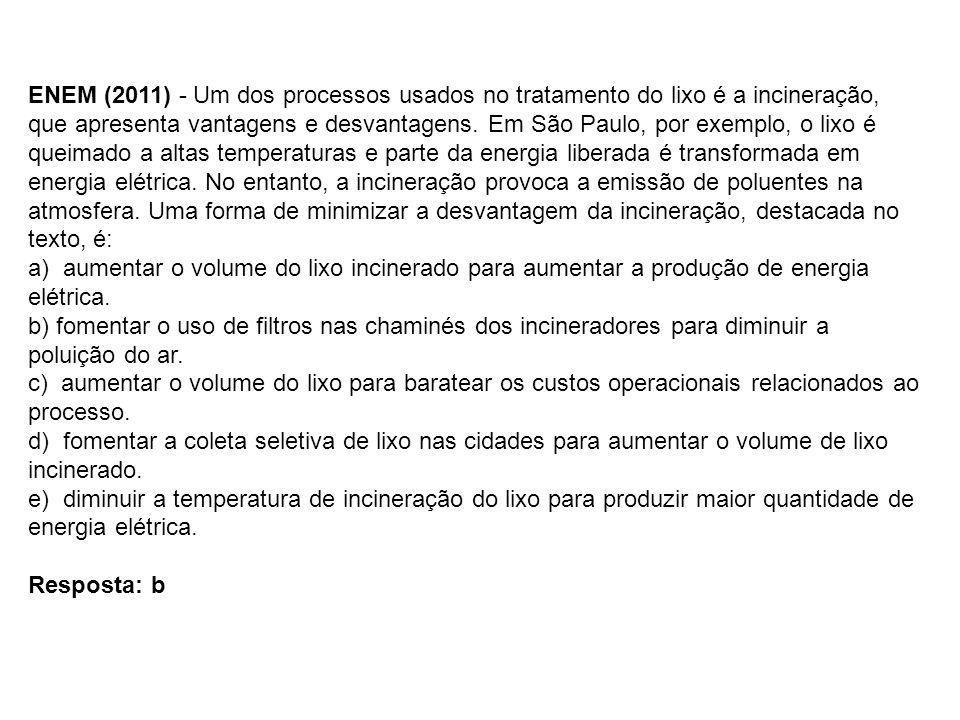 ENEM (2011) - Um dos processos usados no tratamento do lixo é a incineração, que apresenta vantagens e desvantagens. Em São Paulo, por exemplo, o lixo é queimado a altas temperaturas e parte da energia liberada é transformada em energia elétrica. No entanto, a incineração provoca a emissão de poluentes na atmosfera. Uma forma de minimizar a desvantagem da incineração, destacada no texto, é: