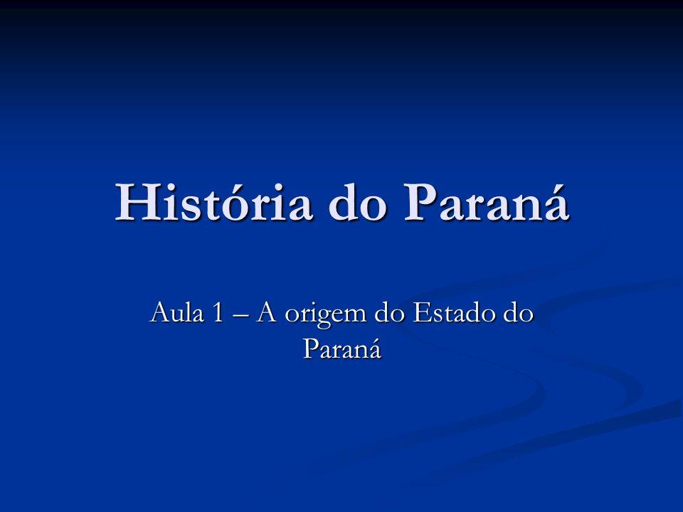 Aula 1 – A origem do Estado do Paraná