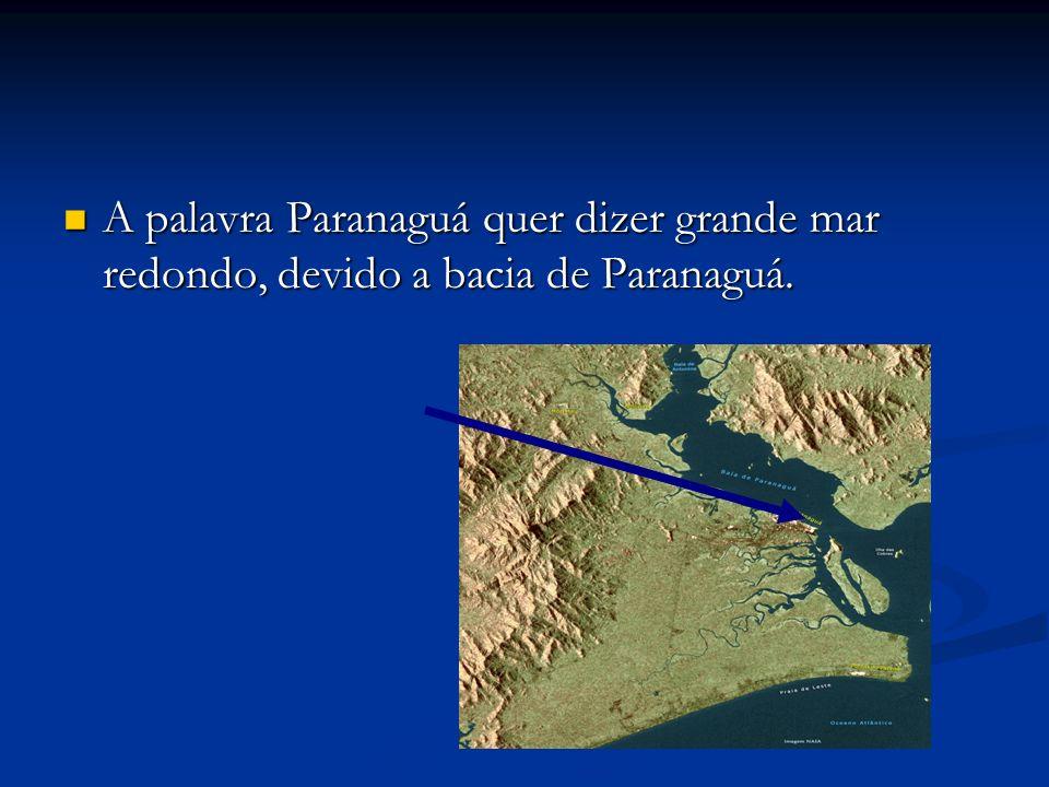 A palavra Paranaguá quer dizer grande mar redondo, devido a bacia de Paranaguá.