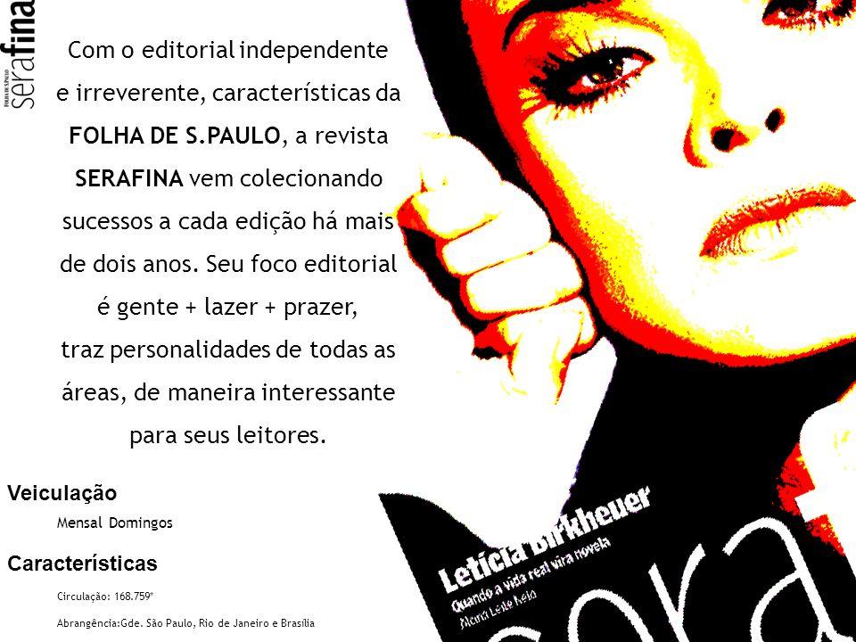 Com o editorial independente e irreverente, características da FOLHA DE S.PAULO, a revista SERAFINA vem colecionando sucessos a cada edição há mais de dois anos. Seu foco editorial é gente + lazer + prazer, traz personalidades de todas as áreas, de maneira interessante para seus leitores.