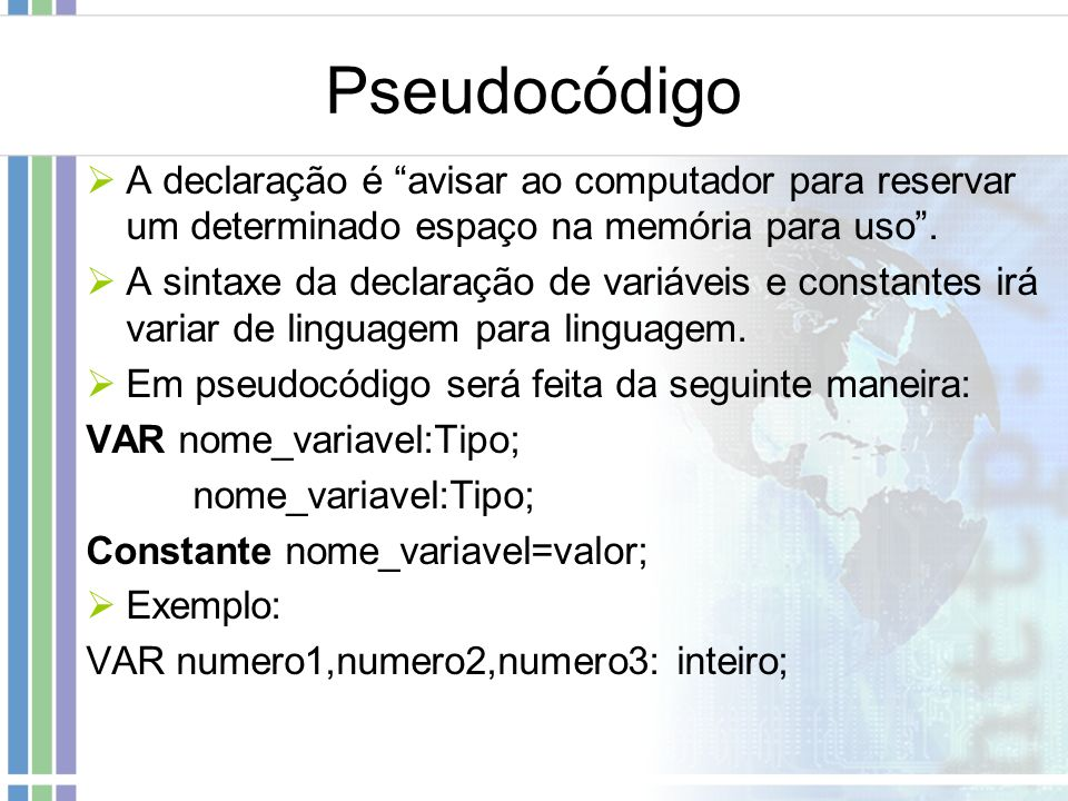 Pseudocódigo A declaração é avisar ao computador para reservar um determinado espaço na memória para uso .