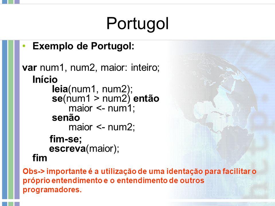 Portugol Exemplo de Portugol: var num1, num2, maior: inteiro;