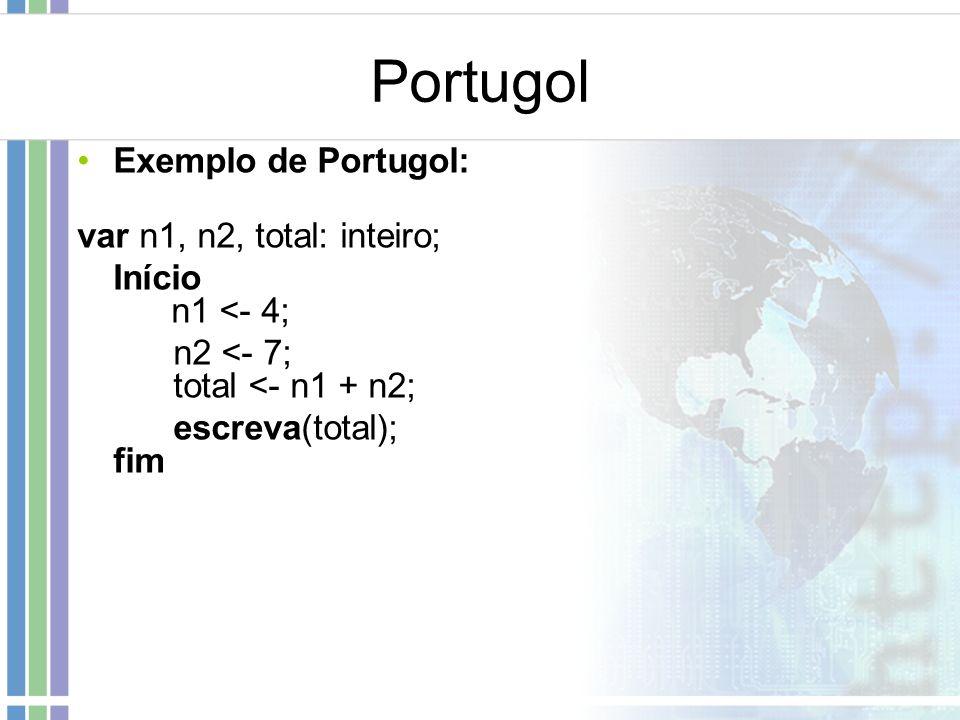 Portugol Exemplo de Portugol: var n1, n2, total: inteiro;