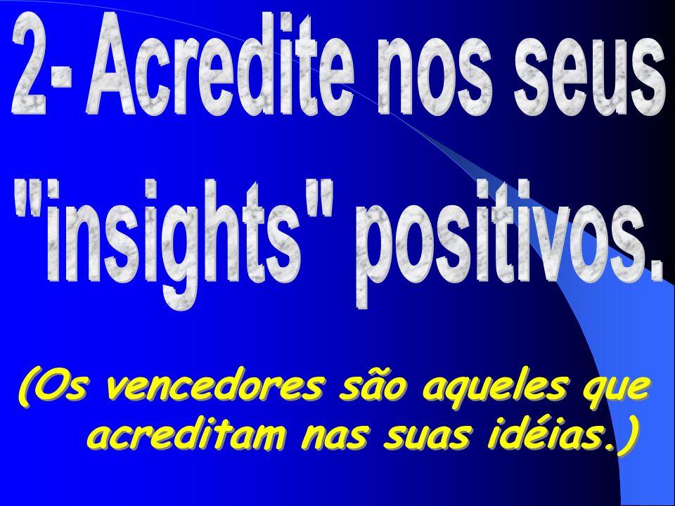 (Os vencedores são aqueles que acreditam nas suas idéias.)