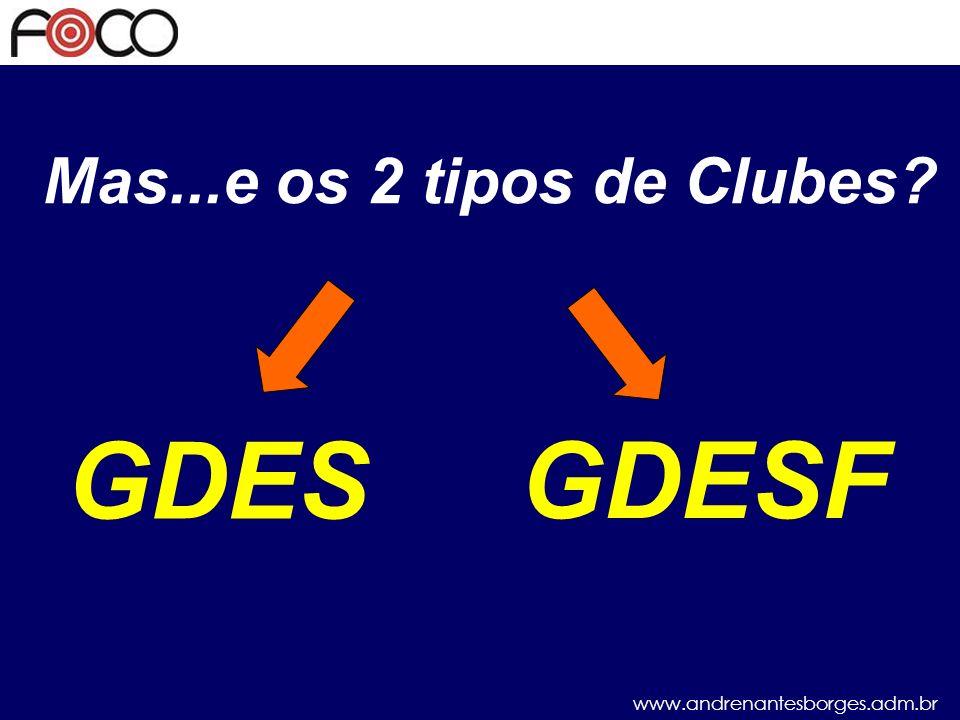 Mas...e os 2 tipos de Clubes GDES GDESF