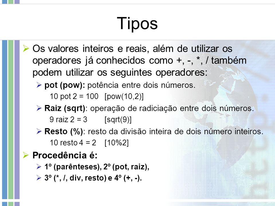 Tipos Os valores inteiros e reais, além de utilizar os operadores já conhecidos como +, -, *, / também podem utilizar os seguintes operadores: