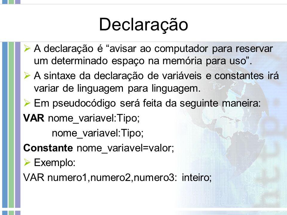 Declaração A declaração é avisar ao computador para reservar um determinado espaço na memória para uso .