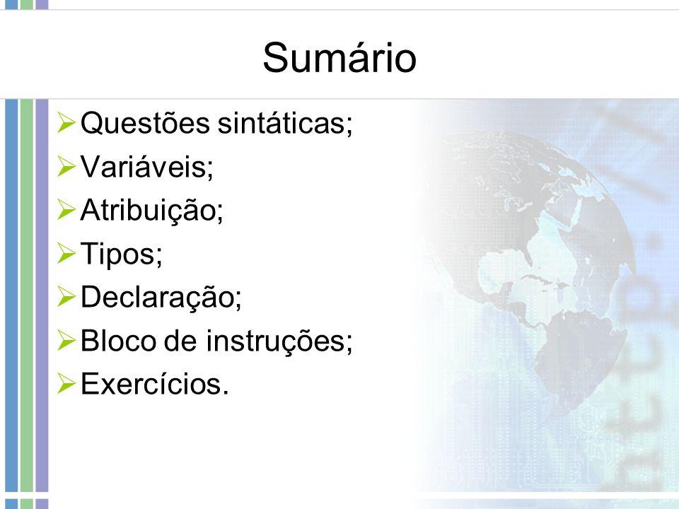 Sumário Questões sintáticas; Variáveis; Atribuição; Tipos; Declaração;