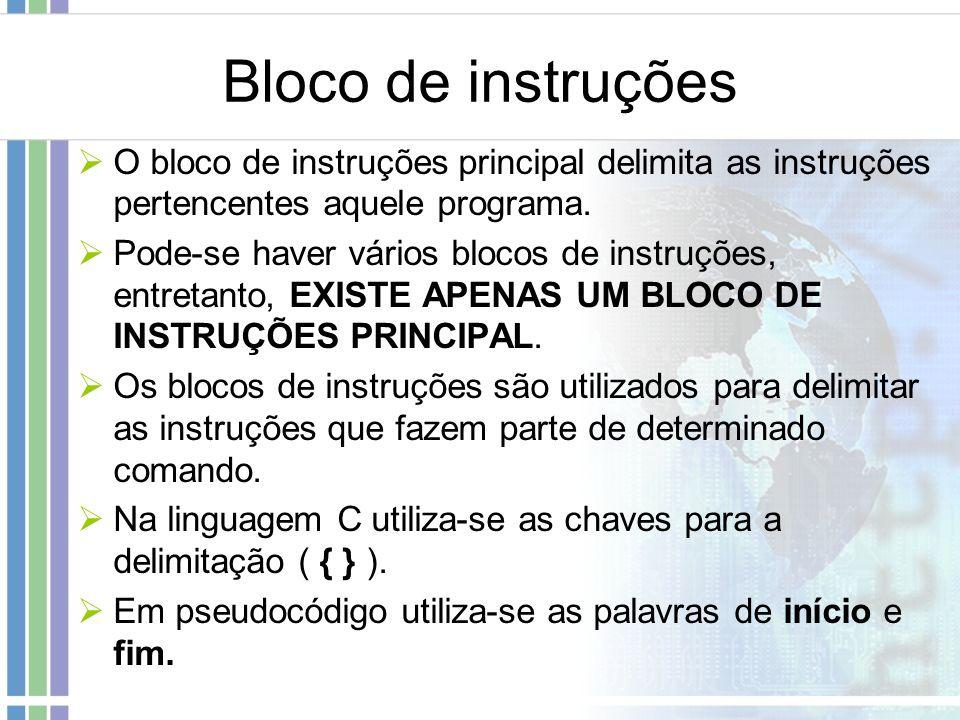 Bloco de instruções O bloco de instruções principal delimita as instruções pertencentes aquele programa.