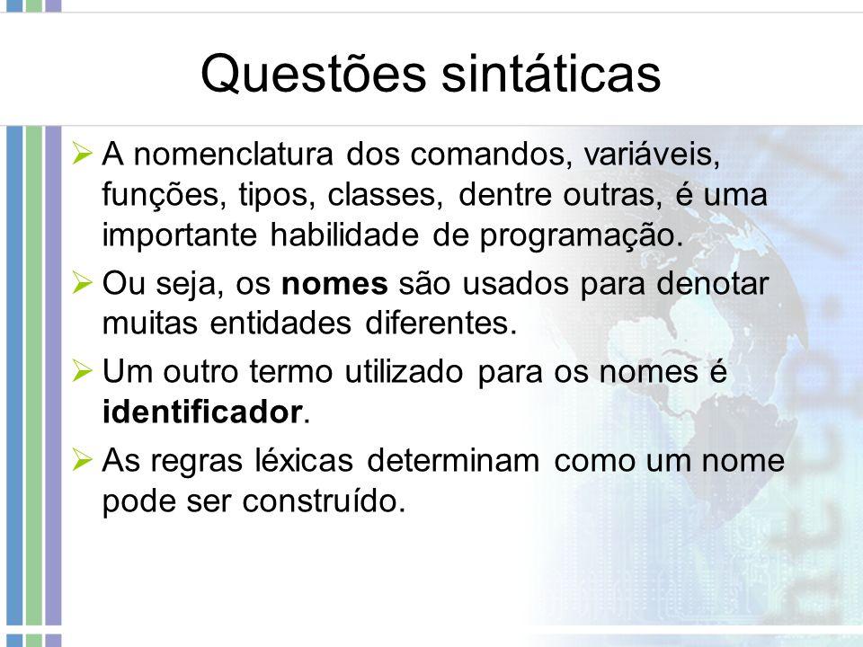 Questões sintáticas A nomenclatura dos comandos, variáveis, funções, tipos, classes, dentre outras, é uma importante habilidade de programação.