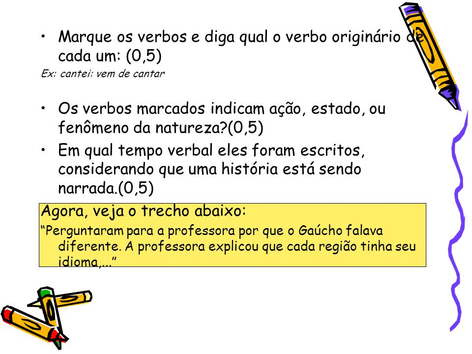 Marque os verbos e diga qual o verbo originário de cada um: (0,5)