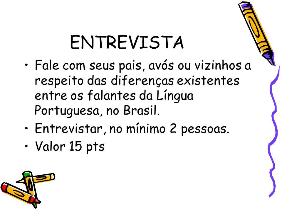 ENTREVISTA Fale com seus pais, avós ou vizinhos a respeito das diferenças existentes entre os falantes da Língua Portuguesa, no Brasil.
