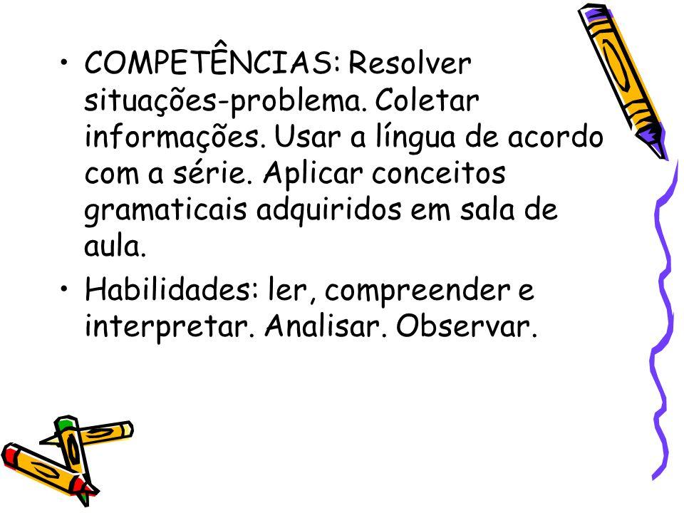 COMPETÊNCIAS: Resolver situações-problema. Coletar informações