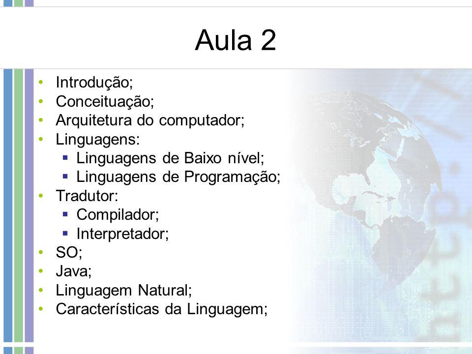 Aula 2 Introdução; Conceituação; Arquitetura do computador;