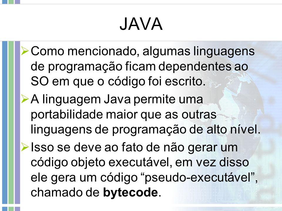 JAVA Como mencionado, algumas linguagens de programação ficam dependentes ao SO em que o código foi escrito.