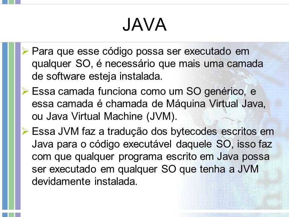 JAVA Para que esse código possa ser executado em qualquer SO, é necessário que mais uma camada de software esteja instalada.