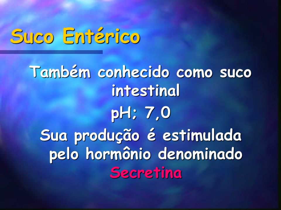 Suco Entérico Também conhecido como suco intestinal pH; 7,0
