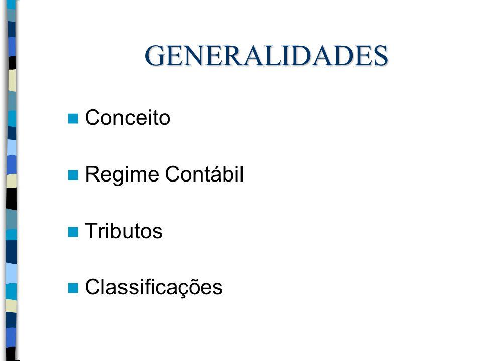 GENERALIDADES Conceito Regime Contábil Tributos Classificações
