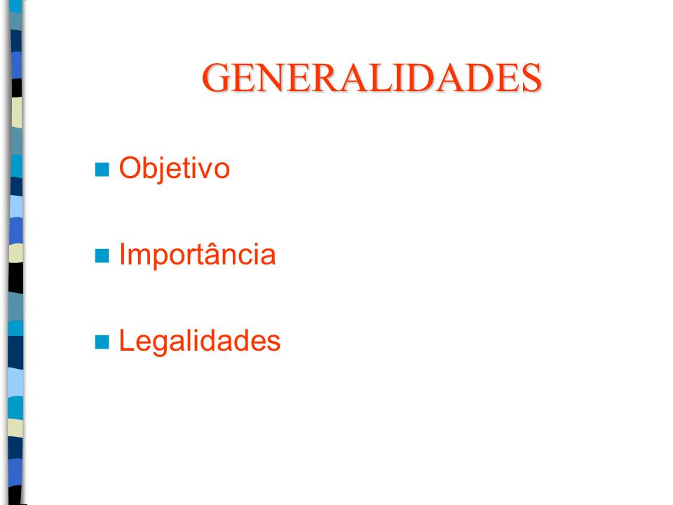 GENERALIDADES Objetivo Importância Legalidades