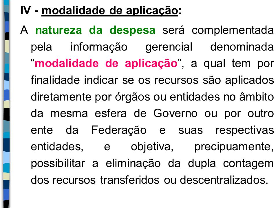 IV - modalidade de aplicação: