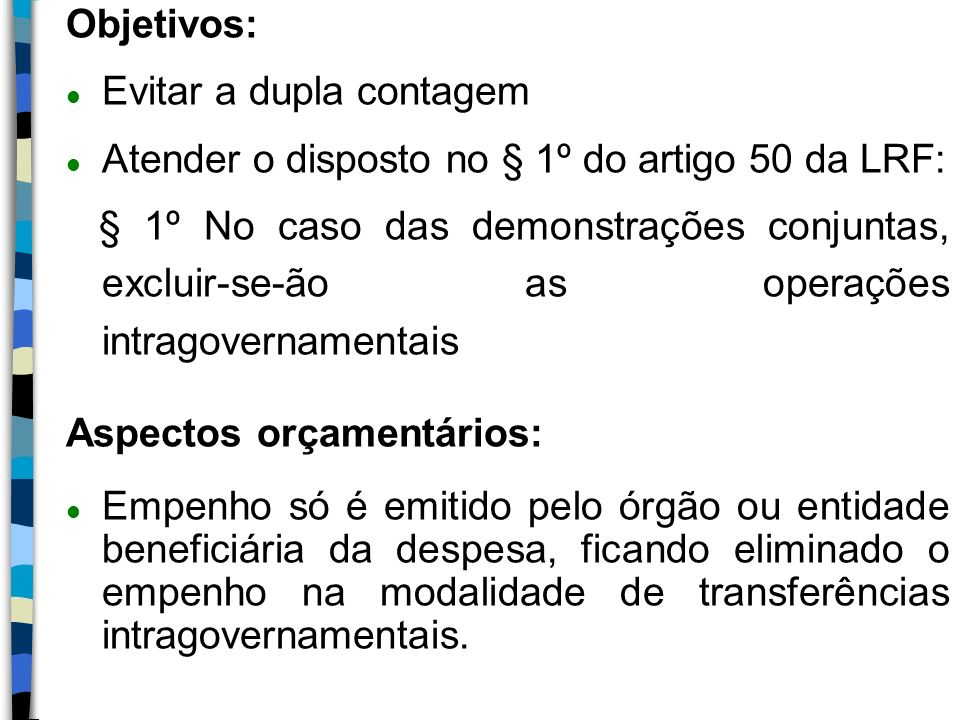 Objetivos: Evitar a dupla contagem. Atender o disposto no § 1º do artigo 50 da LRF: