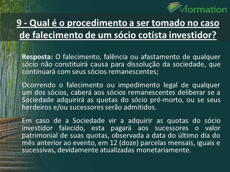 9 - Qual é o procedimento a ser tomado no caso de falecimento de um sócio cotista investidor