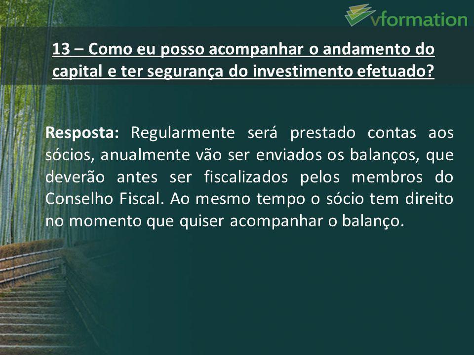 13 – Como eu posso acompanhar o andamento do capital e ter segurança do investimento efetuado