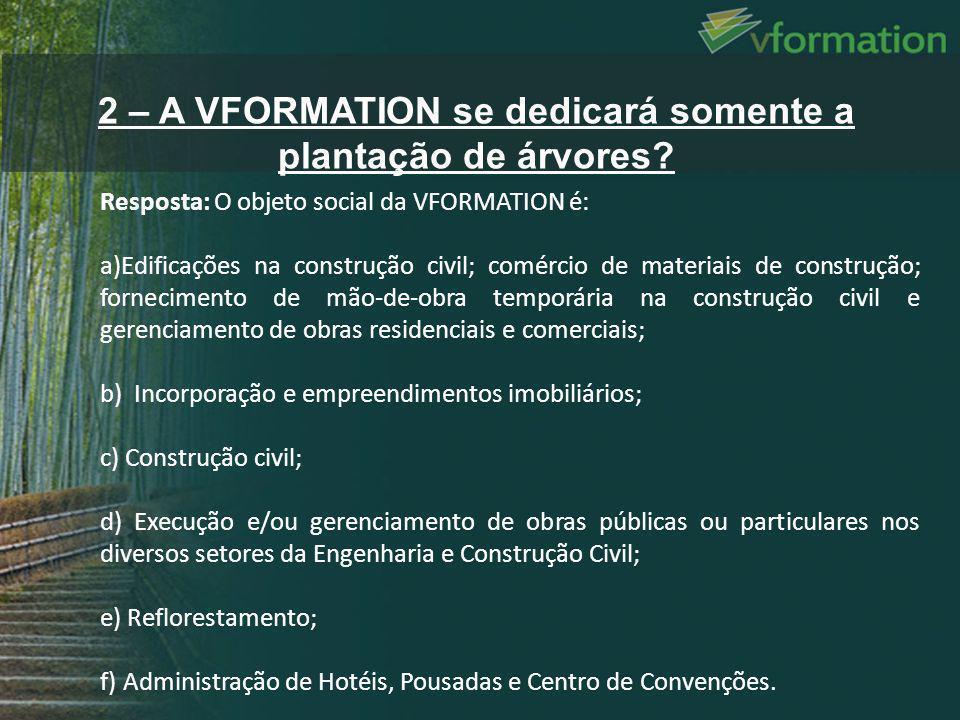 2 – A VFORMATION se dedicará somente a plantação de árvores