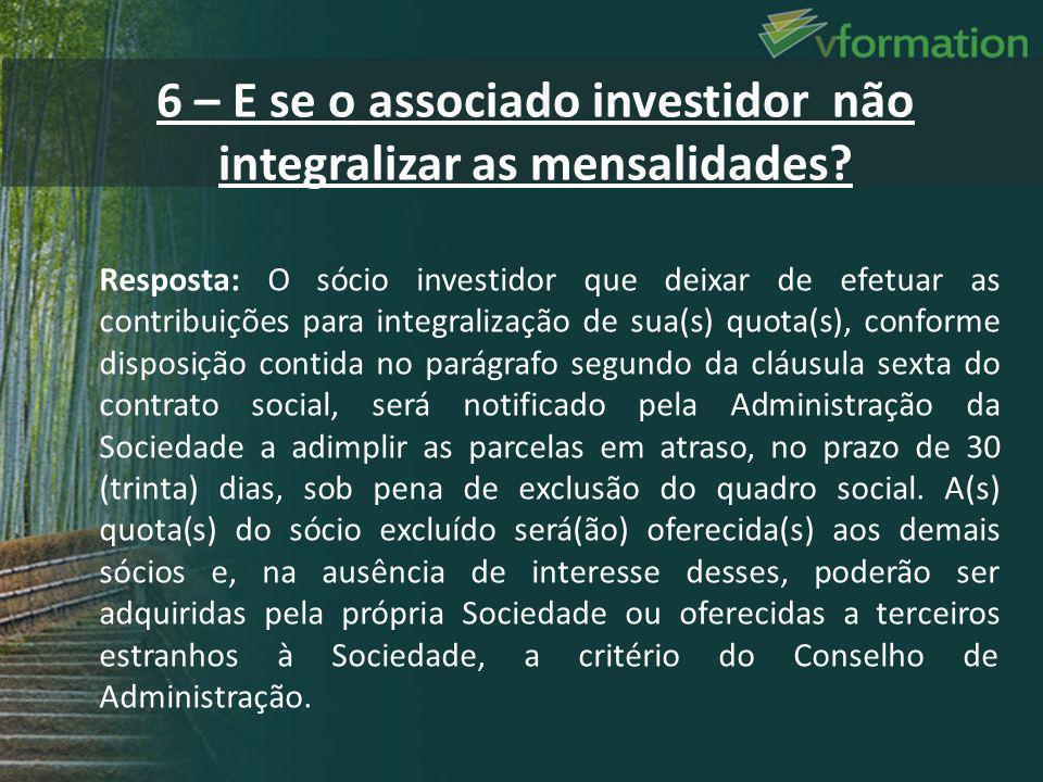 6 – E se o associado investidor não integralizar as mensalidades