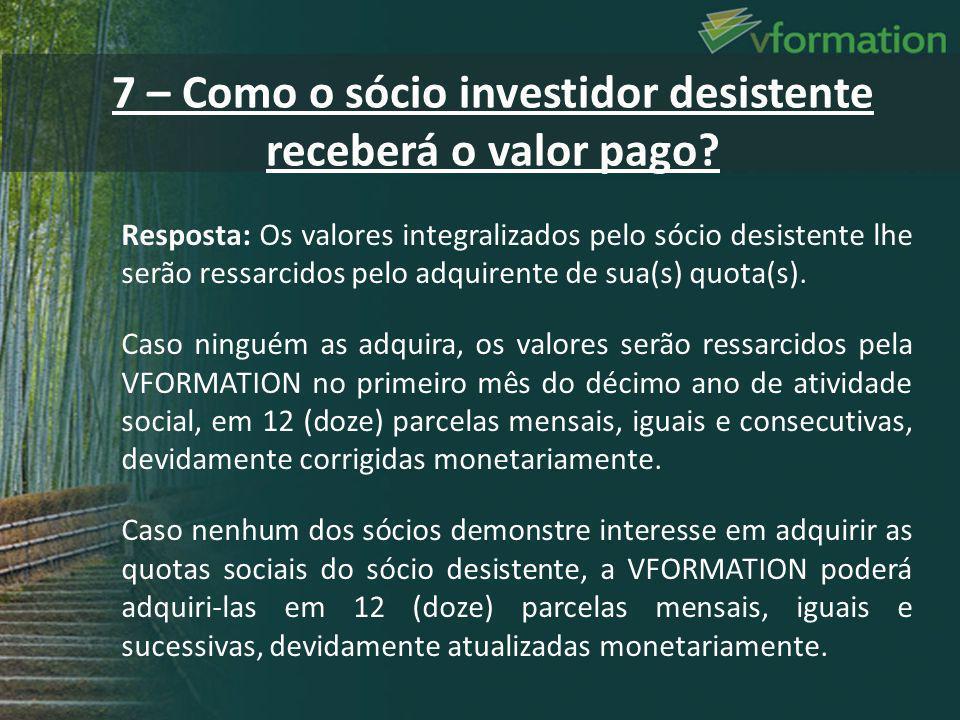 7 – Como o sócio investidor desistente receberá o valor pago